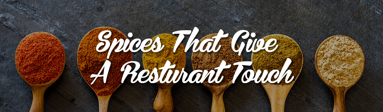 Spices that give a restaurant touch